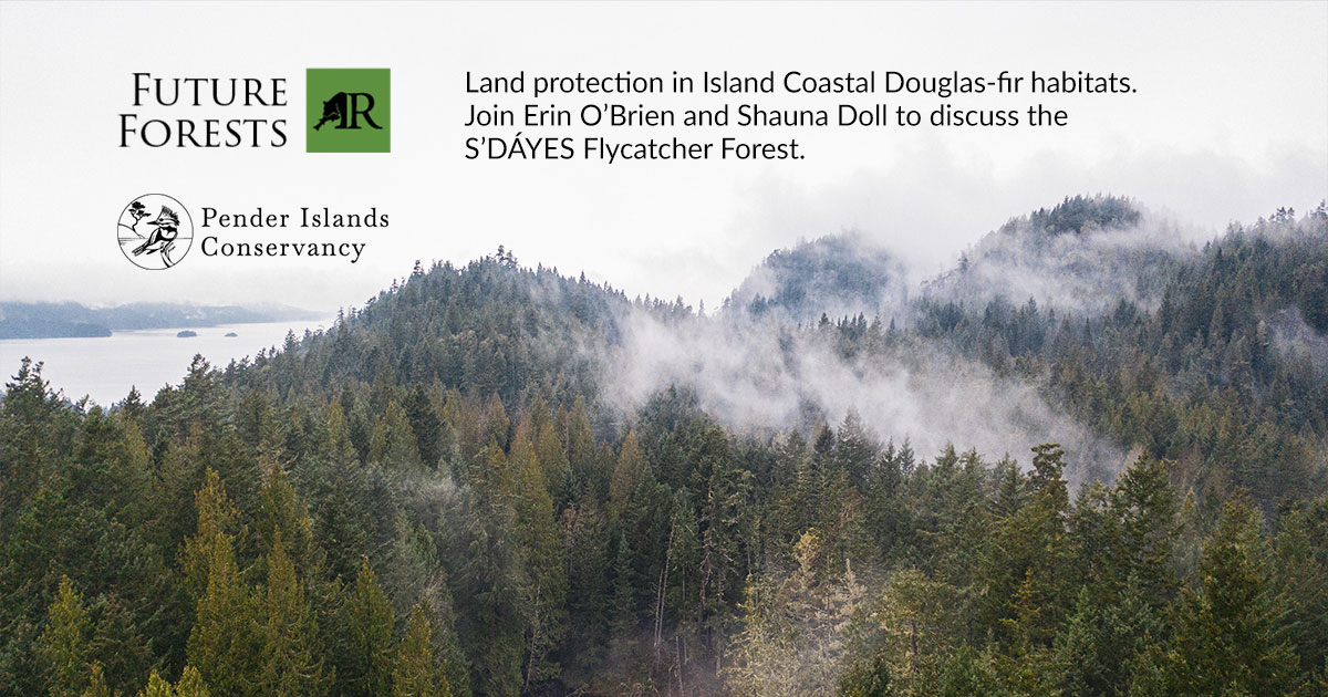 Future Forests webinar with Raincoast and Pender Islands Conservancy.
