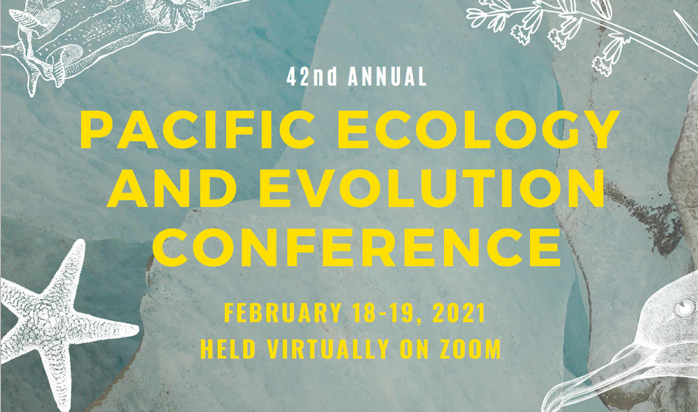 42nd annual Pacific Ecology and Evolution Conference 2021.